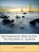 Tkány, Anton: Mythologie der alten Deutschen u....