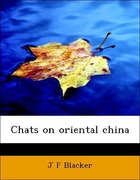 Blacker, J. F.: Chats on oriental china