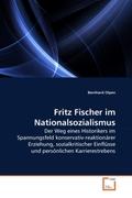 Olpen, Bernhard: Fritz Fischer im Nationalsozia...