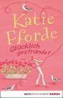 Katie Fforde: Glücklich gestrandet