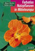 John, Stefan;Becker, Klaus: Farbatlas Nutzpflanzen Mitteleuropas