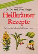 Geiger, Fritz: Heilkräuter Rezepte