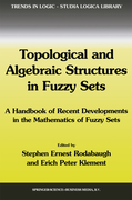 9789048163786 - Topological and Algebraic Structures in Fuzzy Sets - كتاب