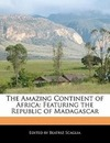 Scaglia, Beatriz: The Amazing Continent of Africa: Featuring the Republic of Madagascar