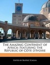 Scaglia, Beatriz: The Amazing Continent of Africa: Featuring the Republic of Cote D'Ivoire