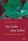 Remen,  Rachel Naomi: Aus Liebe zum Leben