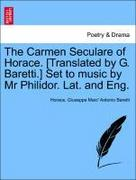 Baretti, Giuseppe Marc´ Antonio;Horace: The Carmen Seculare of Horace. [Translated by G. Baretti.] Set to music by Mr Philidor. Lat. and Eng.