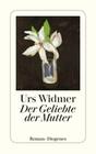 Widmer,  Urs: Der Geliebte der Mutter