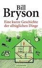 Bryson,  Bill: Eine kurze Geschichte der alltäglichen Dinge