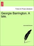 Browne, Jeannetta: Georgie Barrington. A tale. ...