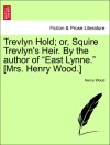 Wood,  Henry: Trevlyn Hold; or, Squire Trevlyn's Heir. By the author of East Lynne. [Mrs. Henry Wood.] Vol. II.