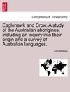 Mathew, John: Eaglehawk and Crow. A study of the Australian aborigines, including an inquiry into their origin and a sur