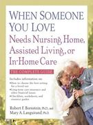 eBook: When Someone You Love Needs Nursing Home, Assisted Living, or In-Home Care