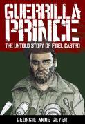 Geyer, Georgie: Guerrilla Prince: The Untold St...