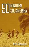 eBook: 90 Minuten Südamerika