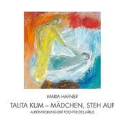 Hafner, Maria: Talita kum - Mädchen, steh auf