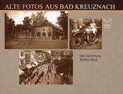 Kaul, Steffen: Alte Fotos aus Bad Kreuznach
