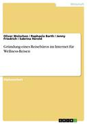 Vorschaubild von Barth, Raphaela;Friedrich, Jenny;Herold, Sabrina;Wolschon, Oliver: Gründung eines Reisebüros im Internet für Wellness-Reisen