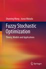 Wang, Shuming;Watada, Junzo: Fuzzy Stochastic Optimization