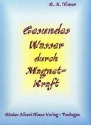 Günter A. Ulmer: Gesundes Wasser durch Magnetkraft