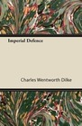 Dilke, Charles Wentworth: Imperial Defence