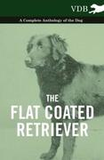 eBook: The Flat Coated Retriever - A Complete Anthology of the Dog