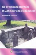 9789994455614 - Boswell, Rosabelle: Re-Presenting Heritage in Zanzibar and Madagascar - Book