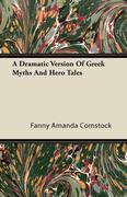 9781446093856 - Comstock, Fanny Amanda: A Dramatic Version of Greek Myths and Hero Tales - كتاب