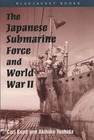 Boyd,  Carl;Yoshida,  Akihiko: The Japanese Submarine Force and World War II
