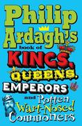 eBook: Philip Ardagh's Book of Kings, Queens, Emperors and Rotten Wart-Nosed Commoners