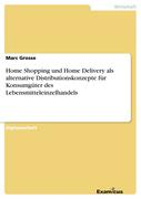 Grosse, Marc: Home Shopping und Home Delivery a...