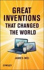 Wei,  James: Great Inventions that Changed the World