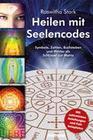 Stark, Roswitha: Heilen mit Seelencodes. Symbole, Zahlen, Buchstaben und Wörter als Schlüssel zur Matrix