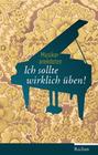 Raderer, Friederike C.;Wehmeier, Rolf: Ich sollte wirklich üben!