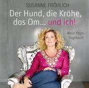 0405619807055 - Fröhlich, Susanne: Der Hund, die Krähe, das Om ... und ich. Mein Yoga-Tagebuch - Book