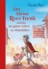 Boie,  Kirsten: Der kleine Ritter Trenk und fast das ganze Leben im Mittelalter