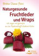 Petri, Britta Diana: Naturgesunde Fruchtleder und Wraps