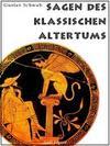 Gustav Schwab;Gotthold, Klee;Schulze, Jürgen: Sagen des klassischen Altertums - Erweiterte Ausgabe