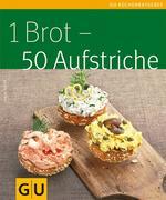 eBook: 1 Brot - 50 Aufstriche (GU Küchenratgeber Relaunch 2006)
