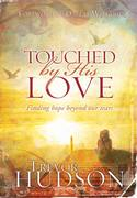 Trevor Hudson: Touched by His Love