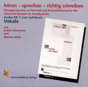 Schiemann, Endrik;Bölck, Martina: Hören - sprechen - richtig schreiben. Vokale. CD