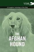 eBook: The Afghan Hound - A Complete Anthology of the Dog -