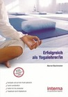 Bachmeier, Bernd: Erfolgreich als Yogalehrer/in
