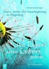 Jettenberger, Marion: Lebens-, Sterbe- und Trauerbegleitung im Pflegealltag: Den Tagen mehr Leben geben
