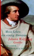 eBook: Johann Wolfgang Goethe. Mein Leben ein einzig Abenteuer
