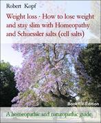 eBook: Weight loss - Lose weight and stay slim with Homeopathy, Schuessler salts (homeopathic cell salts) and Acupressure