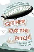eBook: Get Her Off the Pitch!: How Sport Took Over My Life