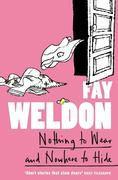 9780007394630 - Fay Weldon: Nothing to Wear and Nowhere to Hide: A Collection of Short Stories - Livre