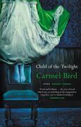 Bird, Carmel: Child of the Twilight