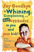 eBook: Say Goodbye to Whining, Complaining, and Bad Attitudes... in You and Your Kids